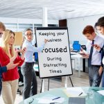 Keeping Your Metro Atlanta Business Focused During Distracting Times